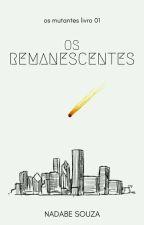 Os Mutantes 01 - Os Remanescentes (Em Revisão) by NadabeSouza