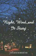 Night, Wind, and It Story by julianneazalea