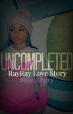 Uncompleted ... (Ray Ray Love Story by AlexiusPerry