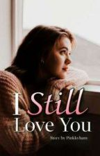 I Still Love You (Complete) by Authorlabilll