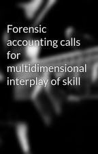 Forensic accounting calls for multidimensional interplay of skill by zsscpa