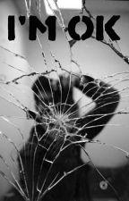 I'm OK by brokengirl005
