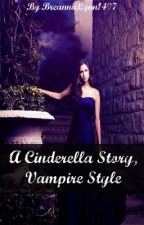A Cinderella Story, Vampire Style. (Completed) by BreannaLynn1497