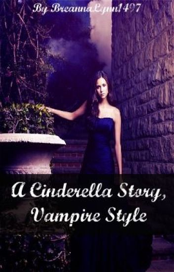 A Cinderella Story, Vampire Style. (Completed)