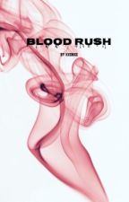 Blood Rush [Book Three] by xxSinxx