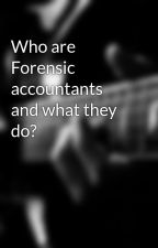 Who are Forensic accountants and what they do? by zsscpa