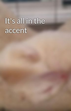 It's all in the accent by WolfQueen111302