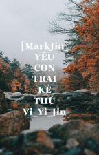 [MarkJin] Yêu con trai kẻ thù by ViYiJin9394