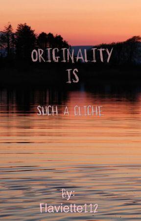 Originality is such a cliché by Flaviette112