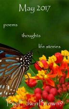 May 2017       poems    thoughts     life stories by EdwinBrown9