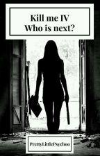 Kill me IV - Who is next? by PrettyLittlePsychoo