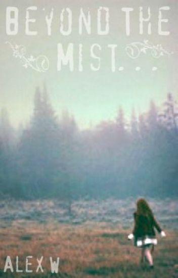 Beyond The Mist. . .