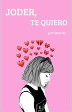 Joder, te quiero. © by CrisStories