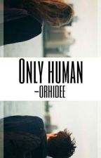 Only Human by -orhidee