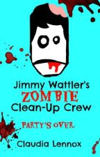 Jimmy Wattler's Zombie Clean-Up Crew by RavenAndAWritingDesk