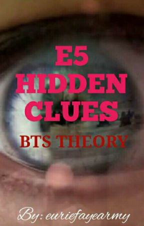 E5 Hidden Clues by euriefayearmy