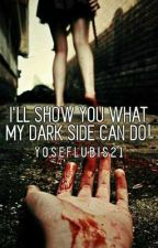 I'll show You what My Dark Side can do!! (One-Shoot) by YosefLubis21
