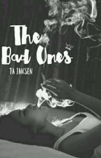 The Bad Ones | ✔ | Editing by nightingaleknows