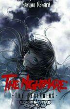 The Nightmares; The Beginning by HarumiNohara