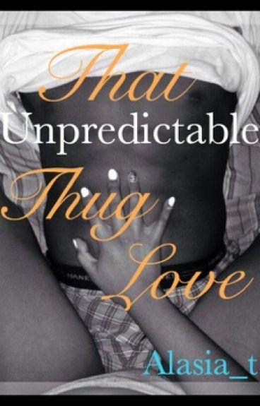 That unpredictable thug love