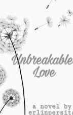 Unbreakable Love ( Hiatus ) by liinasari