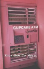 Know How to Meet by B_tch_plz