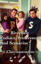 Riverdale Zodiacs, Preferences, and Scenarios  by Clairisnotonfire