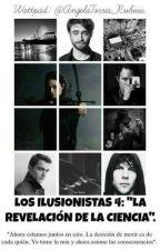 """Los Ilusionistas 4: """"La Revelación de la Ciencia"""". by AngelaTorres_Rubius"""