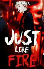 Just like fire 《 Jimin》 one shot by HaeSoo_