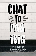 Chat To Pag-ibig by LaminaQuad