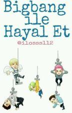Bigbang ile Hayal Et by ilosss112
