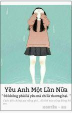 Yêu Anh Một Lần Nữa. by NguyenPhong120