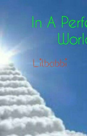 In A Perfect World  by Lilbabbi