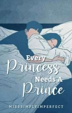 Every Princess Needs A Prince (Edit Soon) by MissSimplyImperfect