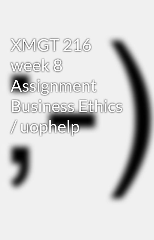xmgt 216 week 2 business ethics reflection Search results for 'xmgt 216 business ethics reflection' xmgt 216 business ethics xmgt 216 week 1 assignment axia college a of phoenix xmgt 216 business ethics paper it was back in 1995 when i was working for pepsi, i do remember a time when i.
