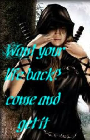 Want your life back? come and get it by vampireprincess1234