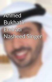 Ahmed Bukhatir Emirati Nasheed Singer by Ahmedbukhatir