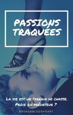 Passions traquées  [ Adaptation ] by BrokenBloodHeart