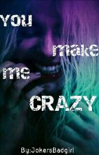 You make me crazy    || Joker FF by xJustACrazyGirlx
