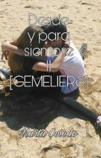 Desde y para siempre II [GEMELIERS] by martapomeda