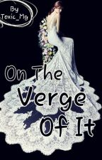 On The Verge Of It #wattys2018 by Bhavna_v