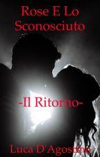 Rose e lo Sconosciuto -Il Ritorno- by LucaDagostino36