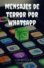 Mensajes De Terror Por Whatsapp [EN EDICIÓN] by IvannaPaolavh