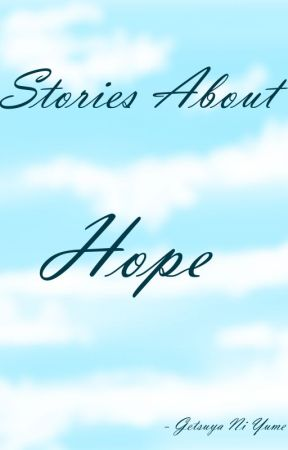 Stories About Hope by GetsuyaNiYume