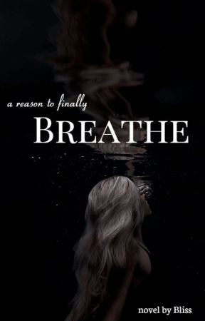 Breathe by Blissful_Writer
