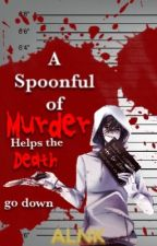 A Spoonful of Mυrdeя Heℓps the DєaтӇ Go Dowη [JEFF THE KILLER ONESHOTS] by AmberKorpse