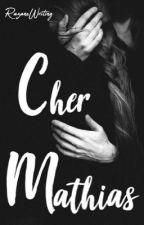 Cher Mathias  by AnAddictOfWriting