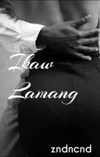 Ikaw Lamang ✔ by SlightlyBitchy