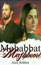 Mohabbat Ya Majboori by Aiza_4