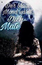 Der blaue Mond wählt dich Mate ! #DreamAward17~wird überarbeitet~ by secret_shadow_wolf